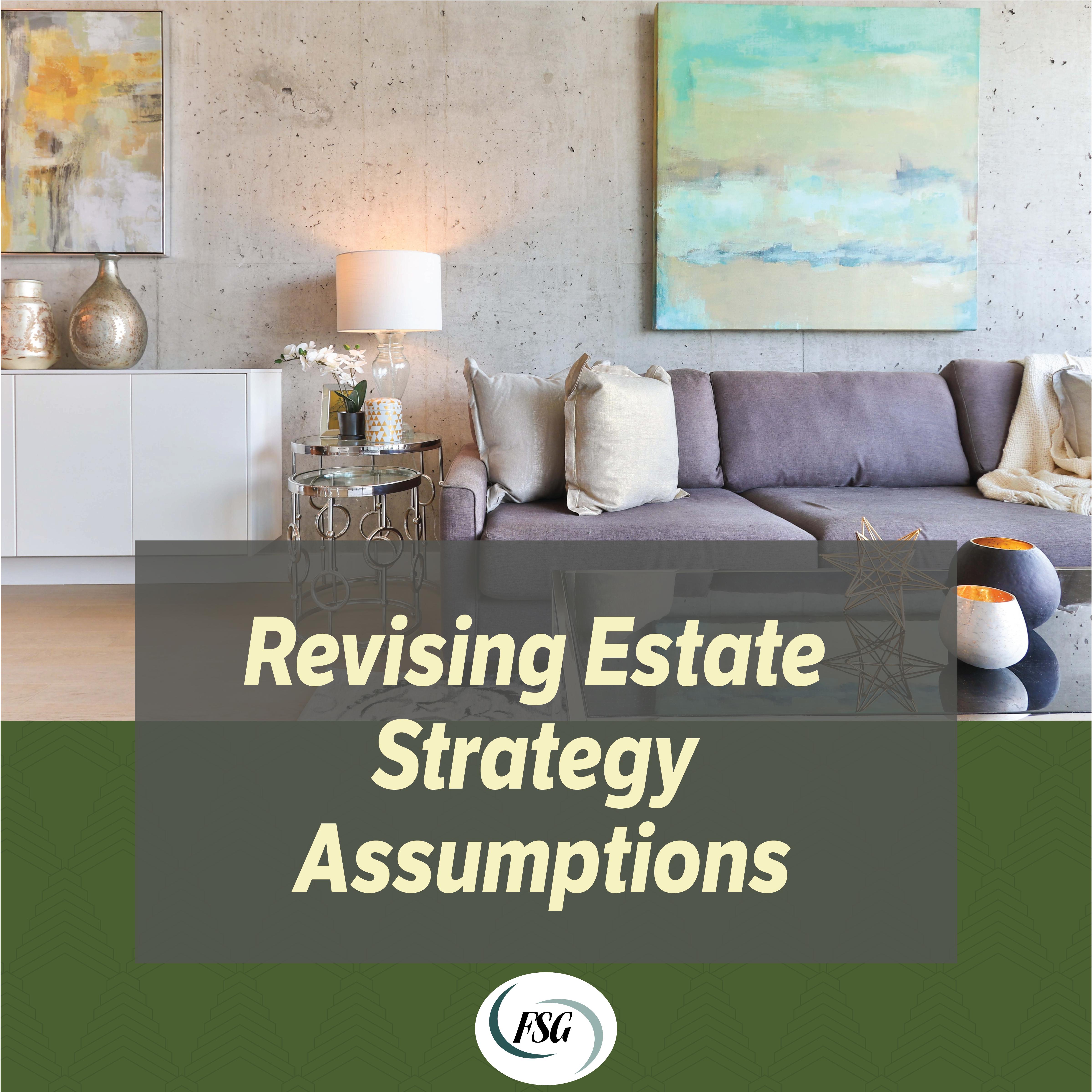 Revising Estate Strategy Assumptions